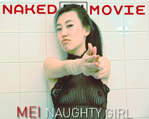 Mei - `Naughty Girl` - for NAKEDBY VIDEO